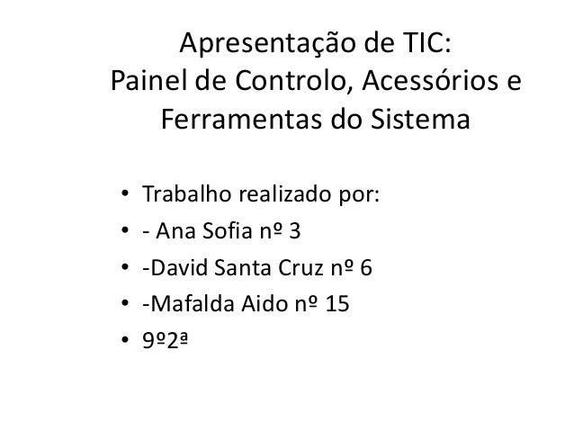 Apresentação de TIC:Painel de Controlo, Acessórios e    Ferramentas do Sistema•   Trabalho realizado por:•   - Ana Sofia n...
