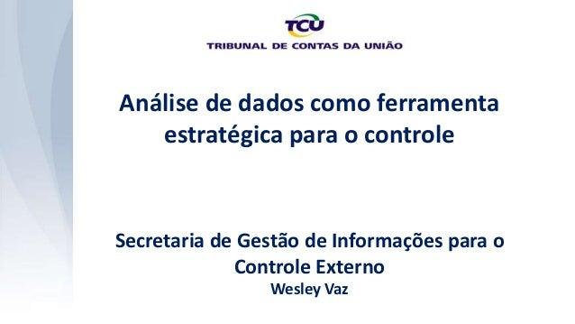 Análise de dados como ferramenta estratégica para o controle Secretaria de Gestão de Informações para o Controle Externo W...