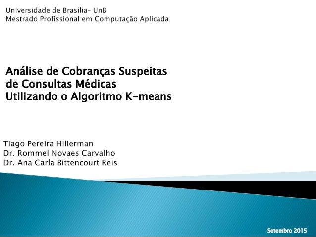 Setembro 2015 Análise de Cobranças Suspeitas de Consultas Médicas Utilizando o Algoritmo K-means