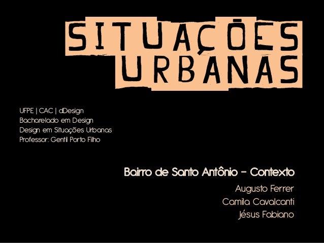 Augusto Ferrer Camila Cavalcanti Jésus Fabiano UFPE | CAC | dDesign Bacharelado em Design Design em Situações Urbanas Prof...