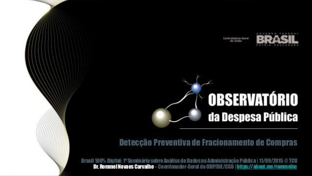 Detecção Preventiva de Fracionamento de Compras Brasil 100% Digital: 1º Seminário sobre Análise de Dados na Administração ...
