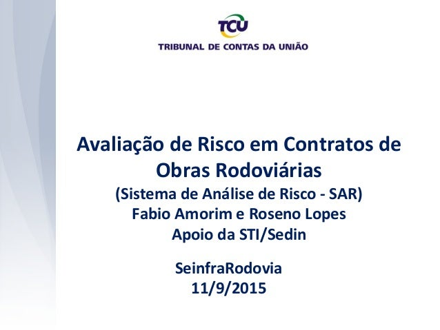 Avaliação de Risco em Contratos de Obras Rodoviárias (Sistema de Análise de Risco - SAR) Fabio Amorim e Roseno Lopes Apoio...