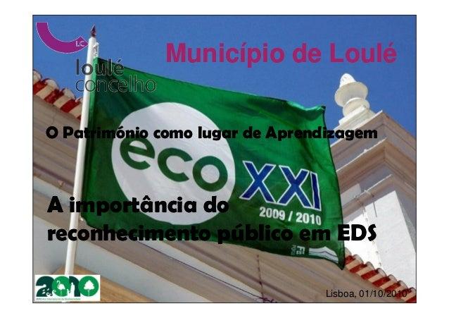 Município de LouléO Património como lugar de AprendizagemA importância doreconhecimento público em EDS                    ...
