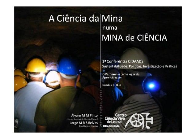 Painel1 - A Ciência da Mina numa MINA DE CIÊNCIA - Álvaro Pinto (Centro de Ciência Viva do Lousal)