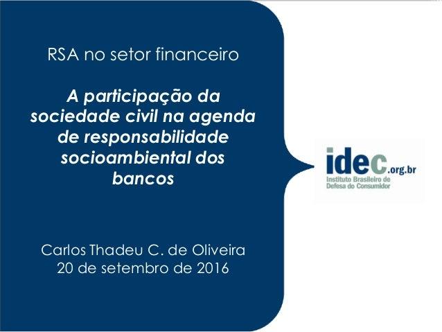 RSA no setor financeiro A participação da sociedade civil na agenda de responsabilidade socioambiental dos bancos Carlos T...