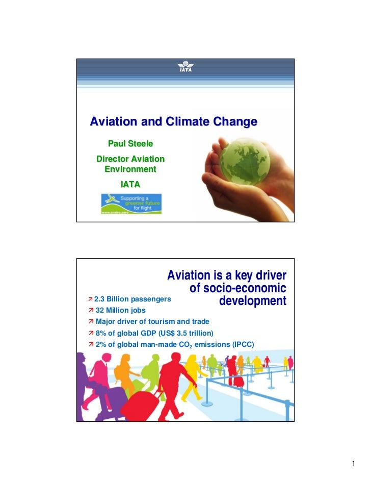 Aviation and Climate Change   Paul Steele Director Aviation   Environment       IATA                     Aviation is a key...