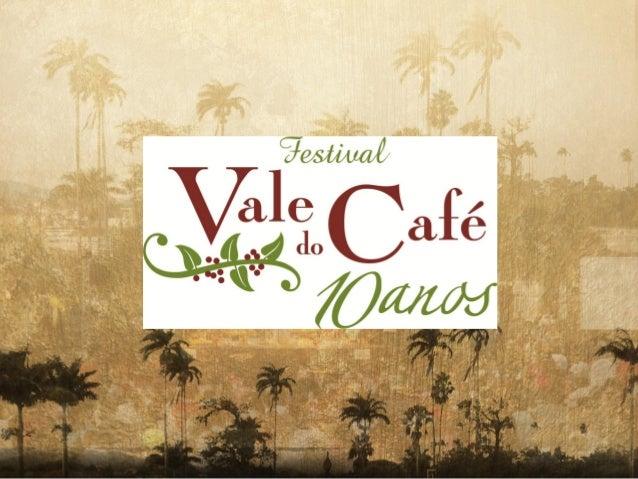 O FESTIVAL VALE DO CAFÉ, é um evento permanente, que acontece na Região do Vale do Paraíba, interior  sul-fluminense do Ri...