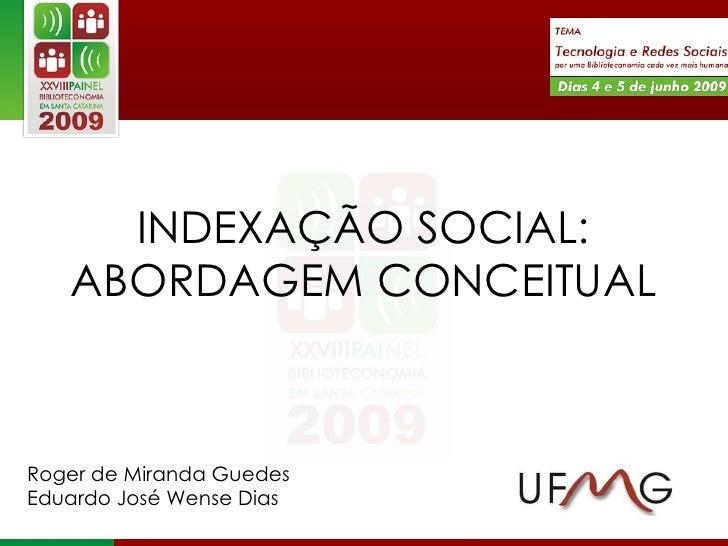 INDEXAÇÃO SOCIAL: ABORDAGEM CONCEITUAL Roger de Miranda Guedes Eduardo José Wense Dias