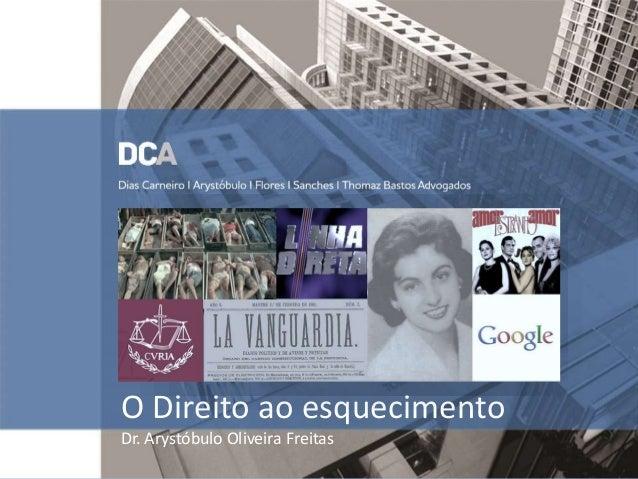 O Direito ao esquecimento Dr. Arystóbulo Oliveira Freitas