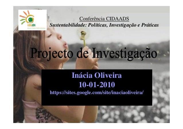 Conferência CIDAADSSustentabilidade: Políticas, Investigação e Práticas          Inácia Oliveira            10-01-2010http...