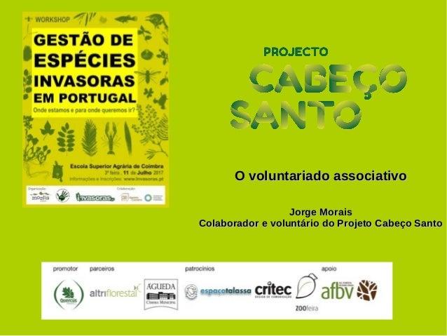 O voluntariado associativoO voluntariado associativo Jorge MoraisJorge Morais Colaborador e voluntário do Projeto Cabeço S...