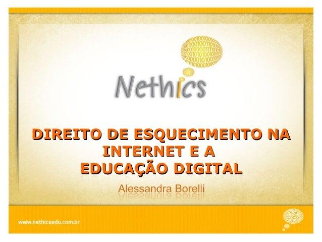 DIREITO DE ESQUECIMENTO NADIREITO DE ESQUECIMENTO NA INTERNET E AINTERNET E A EDUCAÇÃO DIGITALEDUCAÇÃO DIGITAL