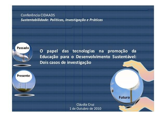 Conferência CIDAADS  Sustentabilidade: Políticas, Investigação e PráticasPassado              O papel das tecnologias na p...