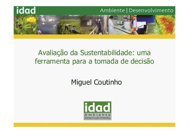 Avaliação da Sustentabilidade: umaferramenta para a tomada de decisão          Miguel Coutinho
