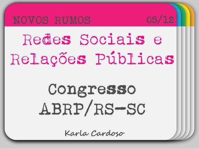 WINTERTemplateRedes Sociais e Relações Públicas Congresso ABRP/RS-SC 05/12 Karla Cardoso NOVOS RUMOS