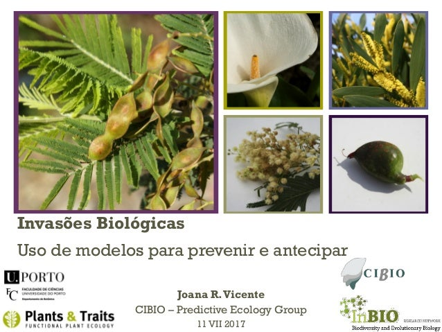 + Invasões Biológicas Uso de modelos para prevenir e antecipar Joana R.Vicente CIBIO – Predictive Ecology Group 11 VII 2017