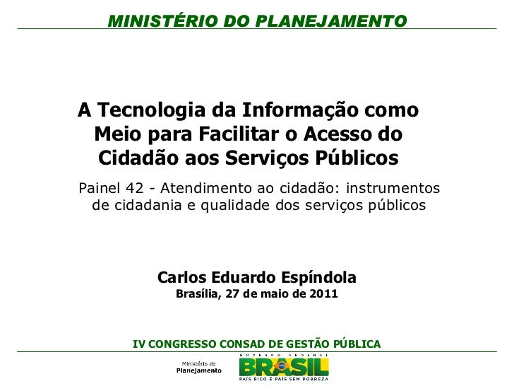 MINISTÉRIO DO PLANEJAMENTOA Tecnologia da Informação como Meio para Facilitar o Acesso do  Cidadão aos Serviços PúblicosPa...