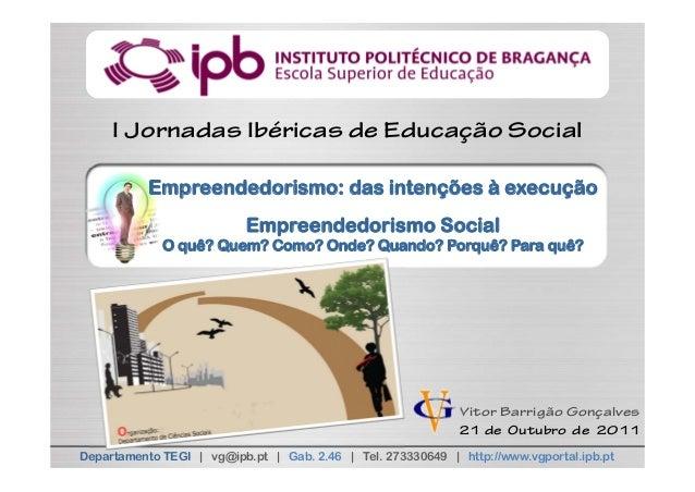 I Jornadas Ibéricas de Educação Social           Empreendedorismo: das intenções à execução                           Empr...
