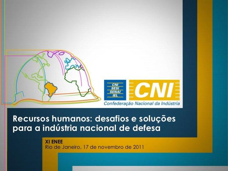 Recursos humanos: desafios e soluçõespara a indústria nacional de defesa       XI ENEE       Rio de Janeiro, 17 de novembr...