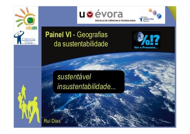 Painel VI - Geografias   da sustentabilidade      sustentável      insustentabilidade...Rui Dias