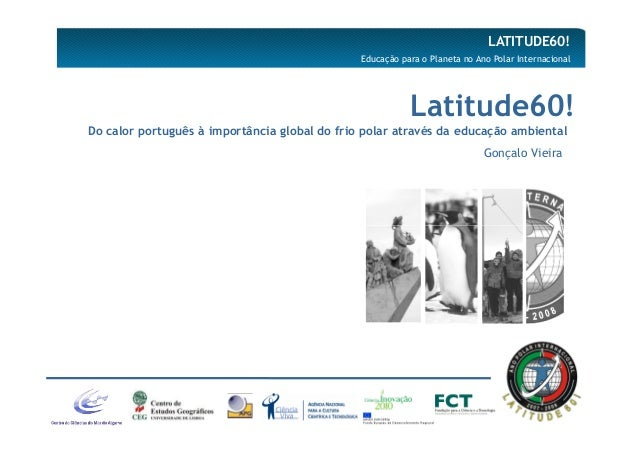 LATITUDE60!                                               Educação para o Planeta no Ano Polar Internacional              ...