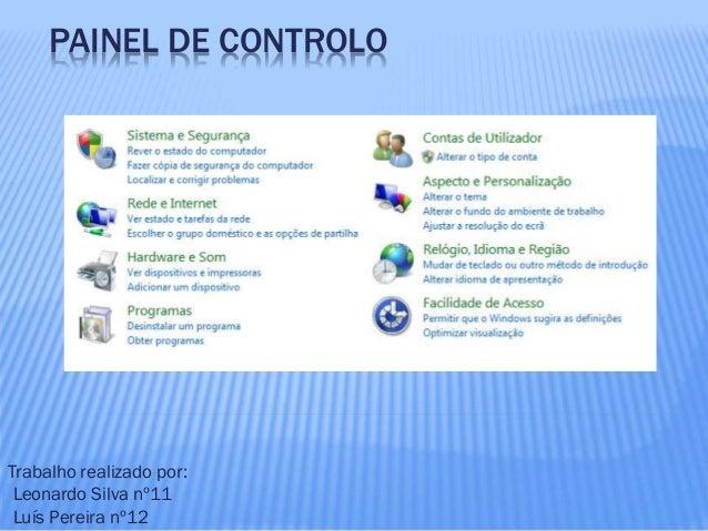 PAINEL DE CONTROLO Trabalho realizado por: Leonardo Silva nº11 Luís Pereira nº12