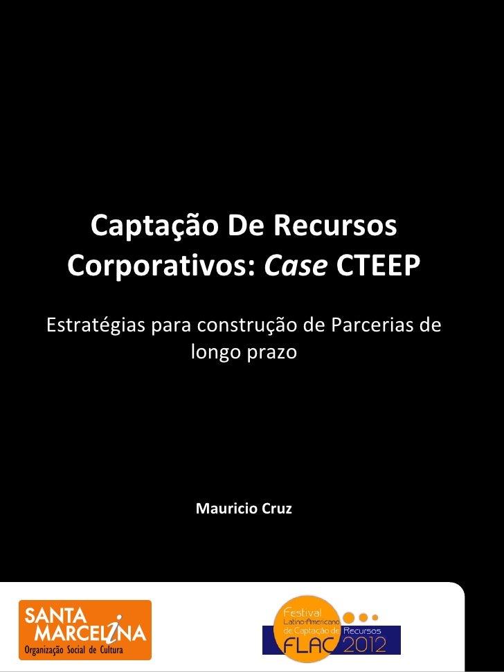 Captação De Recursos  Corporativos: Case CTEEPEstratégias para construção de Parcerias de                longo prazo      ...