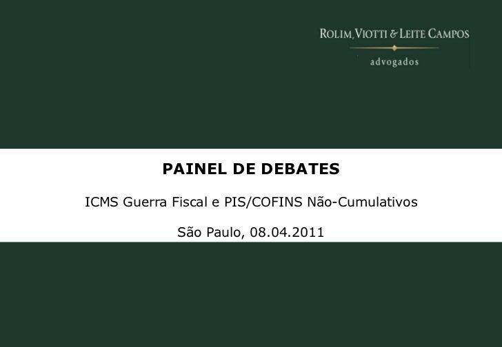 PAINEL DE DEBATES               ICMS Guerra Fiscal e PIS/COFINS Não-Cumulativos                            São Paulo, 08.0...