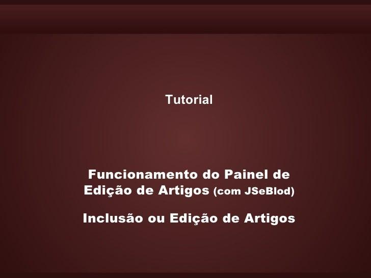 TutorialFuncionamento do Painel deEdição de Artigos (com JSeBlod)Inclusão ou Edição de Artigos
