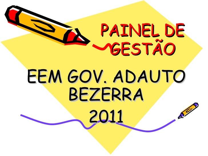 PAINEL DE GESTÃO EEM GOV. ADAUTO BEZERRA 2011
