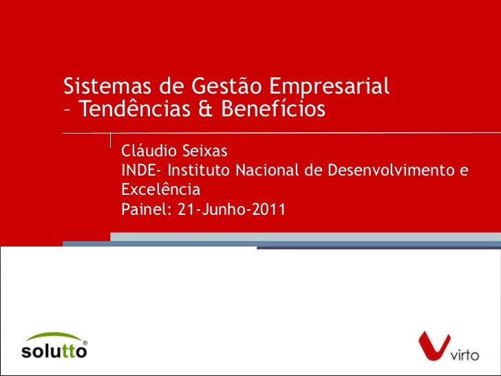 Sistemas de Gestão Empresarial – Tendências & Benefícios  Cláudio Seixas INDE- Instituto Nacional de Desenvolvimento e Exc...