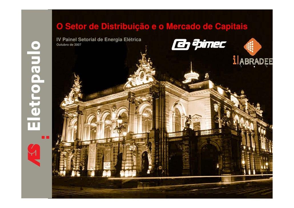 O Setor de Distribuição e o Mercado de Capitais IV Painel Setorial de Energia Elétrica Outubro de 2007