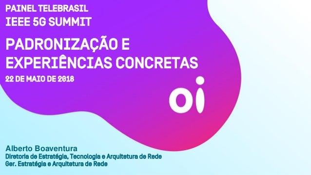 Padronização e experiências concretas 22 de maio de 2018 Diretoria de Estratégia, Tecnologia e Arquitetura de Rede Ger. Es...