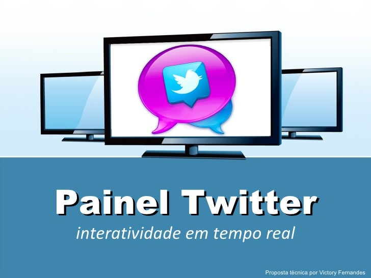 Painel Twitter interatividade em tempo real                         Proposta técnica por Victory Fernandes