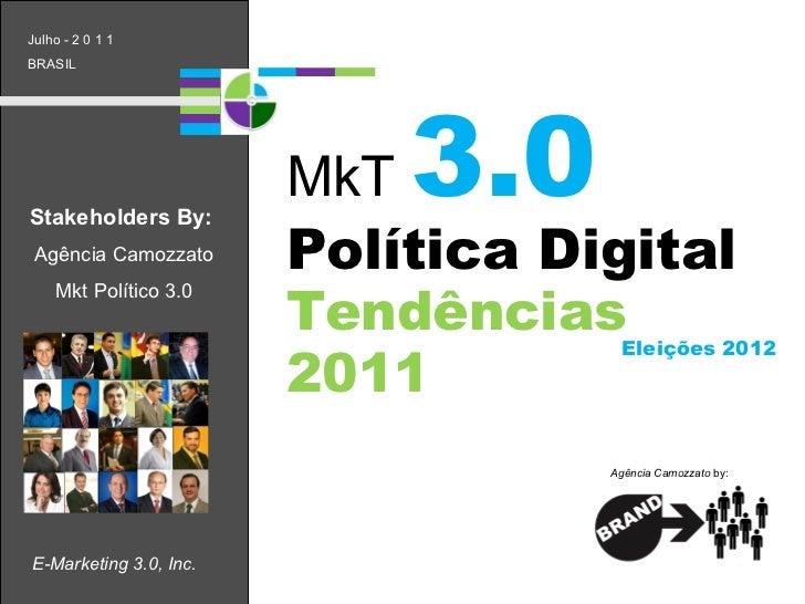 E-Marketing 3.0, Inc. Política Digital  Tendências 2011 Stakeholders By:   Agência Camozzato Mkt Político 3.0 Julho - 2 0 ...