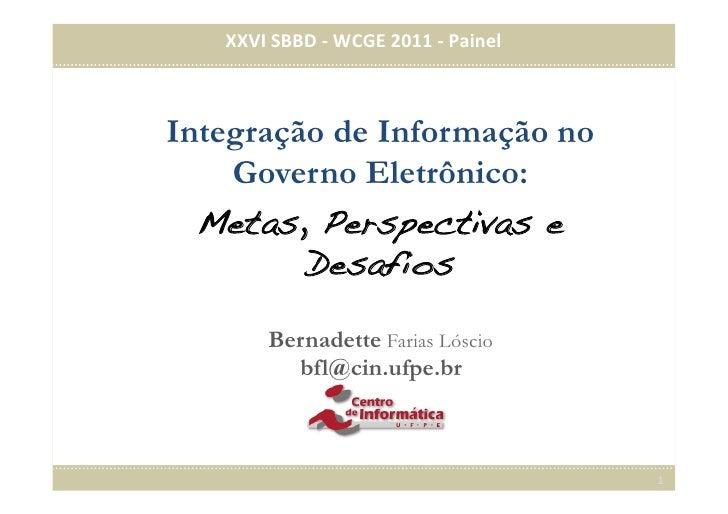 XXVI SBBD -‐ WCGE 2011 -‐ Painel            Integração de Informação no• Clique para editar os es...