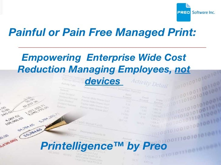 Painful or Pain Free Managed Print:  Empowering  Enterprise Wide Cost Reduction Managing Employees,  not devices  Printell...