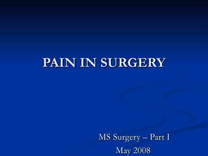 PAIN IN SURGERY MS Surgery – Part I May 2008
