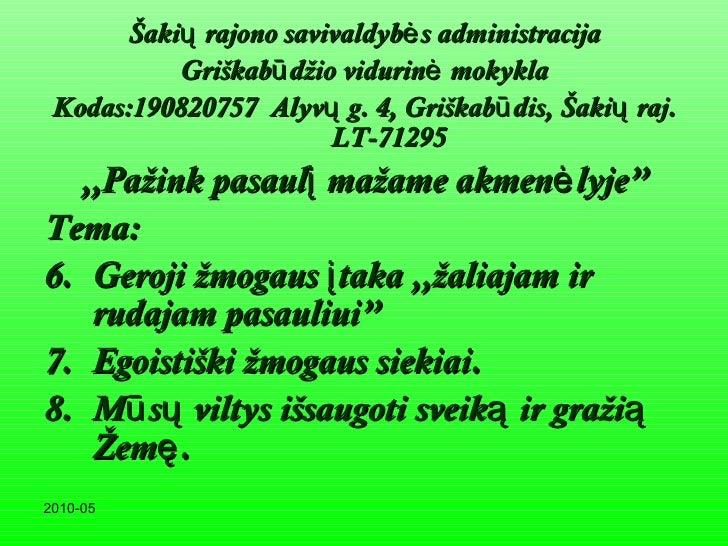<ul><li>Šakių rajono savivaldybės administracija </li></ul><ul><li>Griškabūdžio vidurinė mokykla </li></ul><ul><li>Kodas:1...