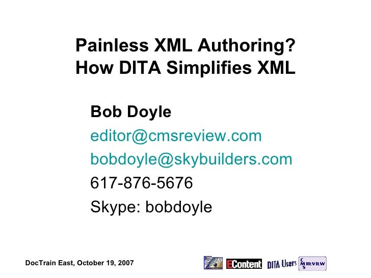 Painless XML Authoring? How DITA Simplifies XML Bob Doyle [email_address] [email_address] 617-876-5676 Skype: bobdoyle