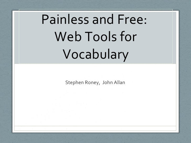 Painless and Free:  Web Tools for Vocabulary Stephen Roney,  John Allan
