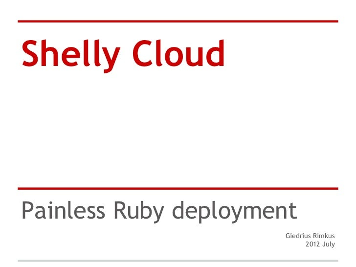 Shelly CloudPainless Ruby deployment                      Giedrius Rimkus                            2012 July