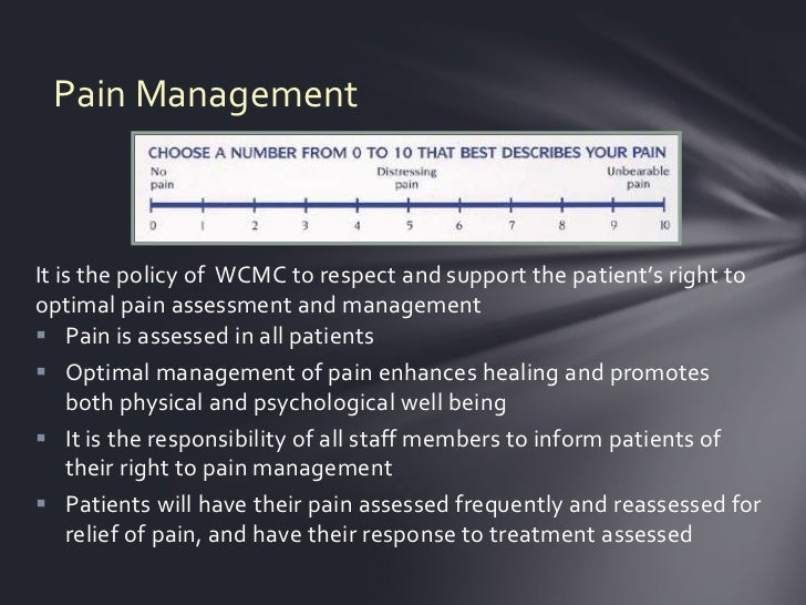 Pain ManagementIt is the policy of WCMC to respect and support the patient's right tooptimal pain assessment and managemen...