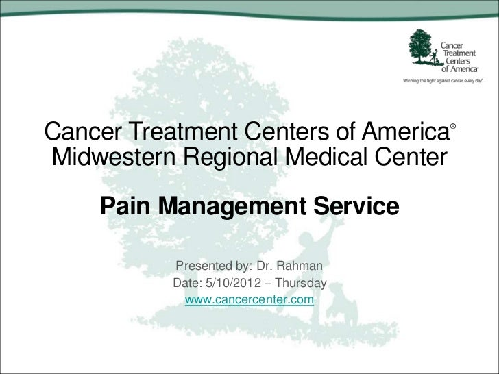 Cancer Treatment Centers of America     ®Midwestern Regional Medical Center    Pain Management Service           Presented...
