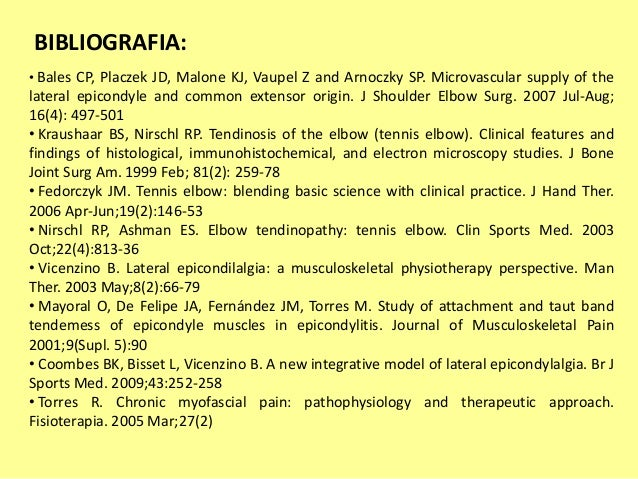 BIBLIOGRAFIA: • Bales CP, Placzek JD, Malone KJ, Vaupel Z and Arnoczky SP. Microvascular supply of the lateral epicondyle ...