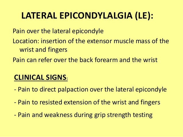 Pain over the lateral epicondyle Location: insertion of the extensor muscle mass of the wrist and fingers Pain can refer o...