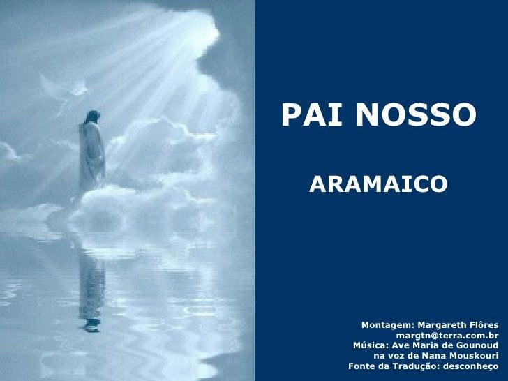Montagem: Margareth Flôres [email_address] Música: Ave Maria de Gounoud na voz de Nana Mouskouri Fonte da Tradução: descon...