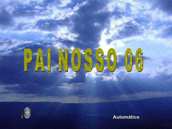 PAI NOSSO 06 Automático