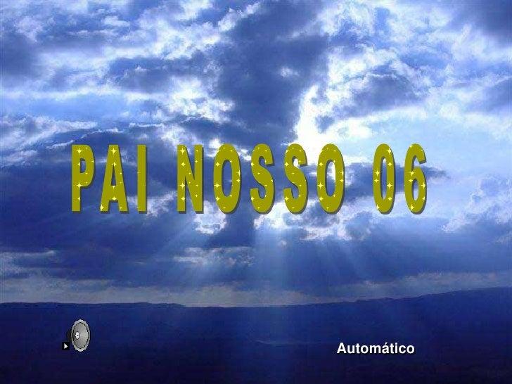 PAI NOSSO 06<br />Automático<br />