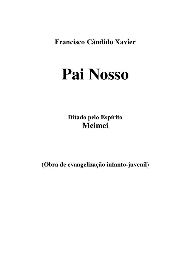 Francisco Cândido Xavier Pai Nosso Ditado pelo Espírito Meimei (Obra de evangelização infanto-juvenil)